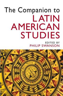 The Companion To Latin American Studies By Swanson, Philip (EDT)